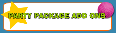 Party Package Add Ons